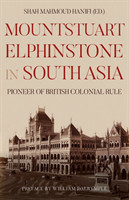 Mountstuart Elphinstone in South Asia Pioneer of British Colonial Rule
