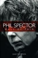Wall of Pain The Life of Phil Spector