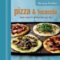 The Easy Kitchen: Pizza & Focaccia Simple Recipes for Delicious Food Every Day