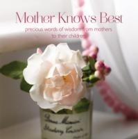 Mother Knows Best Precious Words of Wisdom from Mothers to Their Children