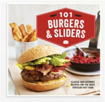 101 Burgers & Sliders Classic and Gourmet Recipes for the Most Popular Fast Food