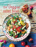 The Veggie Salad Bowl More Than 60 Delicious Vegetarian and Vegan Recipes