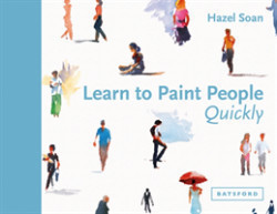 Learn to Paint People Quickly A practical, step-by-step guide to learning to paint people in watercolour and oils