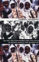 Islam, Sectarianism and Politics in the Sudan since the Mahdiyya