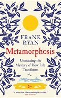 Metamorphosis Unmasking the Mystery of How Life Transforms