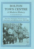 Bolton Town Centre A Modern History