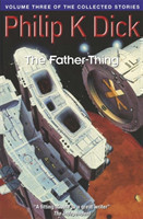The Father-Thing Volume Three Of The Collected Stories