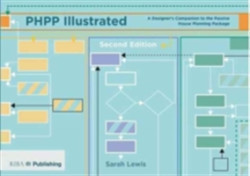 PHPP Illustrated A designer's companion to the Passivhaus Planning Package