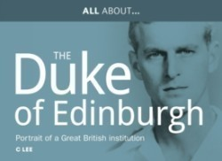 All About Prince Philip, HRH Duke of Edinburgh Portrait of a Great British Institution