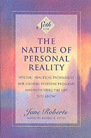 The Nature of Personal Reality Seth Book - Specific, Practical Techniques for Solving Everyday Problems and Enriching the Life You Know