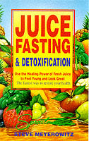 Juice Fasting and Detoxification Using the Healing Power of Fresh Juice to Feel Young and Look Good