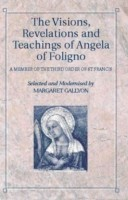 The Visions, Revelations and Teachings of Angela of Foligno A Member of the Third Order of St Francis