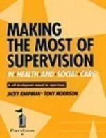 Making the Most of Supervision in Health and Social Care A Self-development Manual for Supervisees