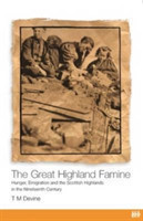 The Great Highland Famine Hunger, Emigration and the Scottish Highlands in the Nineteenth Century