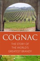 Cognac The story of the world's greatest brandy