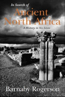 In Search of Ancient North Africa A History in Six Lives