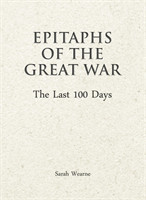 Epitaphs of the Great War: The Last 100 Days