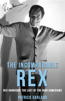 The Incomparable Rex Rex Harrison: The Last of the High Comedians