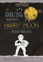 The Amazing Adventures Of Harry Moon The Smart Scary House