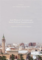 Arab Women's Activism and Socio-Political Transformation Unfinished Gendered Revolutions
