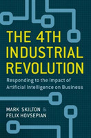 The 4th Industrial Revolution Responding to the Impact of Artificial Intelligence on Business