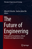 The Future of Engineering Philosophical Foundations, Ethical Problems and Application Cases