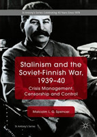 Stalinism and the Soviet-Finnish War, 1939-40 Crisis Management, Censorship and Control