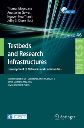 Testbeds and Research Infrastructures, Development of Networks and Communities 6th International ICST Conference, TridentCom 2010, Berlin, Germany, May 18-20, 2010, Revised Selected Papers