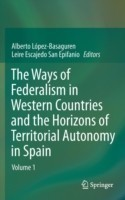 The Ways of Federalism in Western Countries and the Horizons of Territorial Autonomy in Spain Volume 1