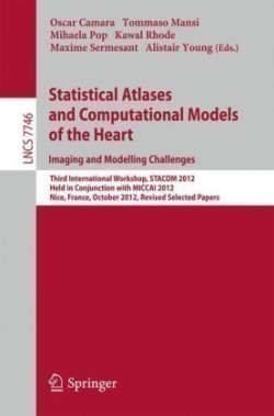 Statistical Atlases and Computational Models of the Heart: Imaging and Modelling Challenges Third International Workshop, STACOM 2012, Held in Conjunction with MICCAI 2012, Nice, France, October 5, 2012, Revised Selected Papers