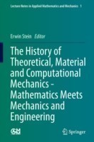 The The History of Theoretical, Material and Computational Mechanics - Mathematics Meets Mechanics and Engineering