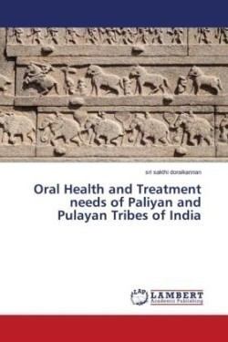 Oral Health and Treatment needs of Paliyan and Pulayan Tribes of India
