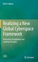 Realizing a New Global Cyberspace Framework Normative Foundations and Guiding Principles