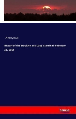 History of the Brooklyn and Long Island Fair February 22. 1864