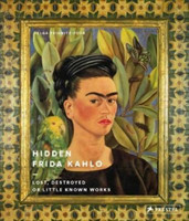 Hidden Frida Kahlo Lost, Destroyed or Little Known Works