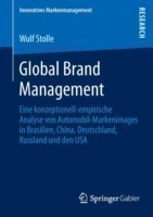 Global Brand Management Eine Konzeptionell-Empirische Analyse Von Automobil-Markenimages in Brasilien, China, Deutschland, Russland Und Den USA