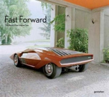Fast Forward The Cars of the Future, the Future of Cars
