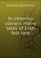 In chimney corners merry tales of Irish folk lore v.13 1834-35