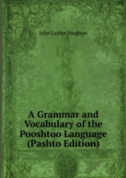 Grammar and Vocabulary of the Pooshtoo Language