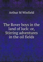 The Rover boys in the land of luck: or, Stirring adventures in the oil fields