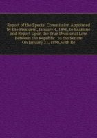 Report of the Special Commission Appointed by the President, January 4, 1896, to Examine and Report Upon the True Divisional Line Between the Republic . to the Senate On January 21, 1898, with Re