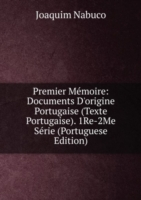 Premier Memoire: Documents D'origine Portugaise (Texte Portugaise). 1Re-2Me Serie (Portuguese Edition)