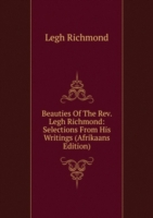 Beauties Of The Rev. Legh Richmond: Selections From His Writings (Afrikaans Edition)