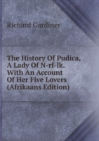 History Of Pudica, A Lady Of N-rf-lk. With An Account Of Her Five Lovers (Afrikaans Edition)