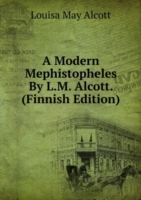 Modern Mephistopheles By L.M. Alcott. (Finnish Edition)