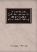 A traves del Quijote; coleccion de articulos (Spanish Edition)