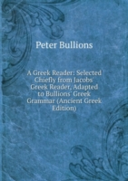 Greek Reader: Selected Chiefly from Jacobs' Greek Reader, Adapted to Bullions' Greek Grammar (Ancient Greek Edition)