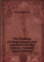 Orations Of Demosthenes And Aeschines On The Crown; (Ancient Greek Edition)