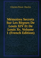 Memoires Secrets Sur Les Regnes De Louis XIV Et De Louis Xv, Volume 1 (French Edition)