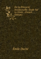 De La Precocite Intellectuelle: Etude Sur Le Genie . (French Edition)